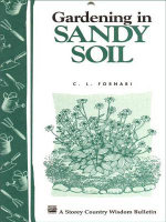 Gardening in Sandy Soil : Storey's Country Wisdom Bulletin A-169 - C. L. Fornari