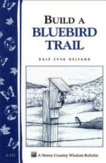 Build a Bluebird Trail : Storey's Country Wisdom Bulletin A-213 - Dale Evva Gelfand