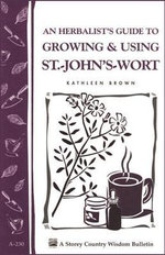 An Herbalist's Guide to Growing & Using St.-John's-Wort : Storey Country Wisdom Bulletin A-230 - Kathleen Brown
