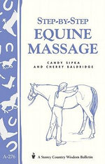 Step-by-Step Equine Massage : Storey's Country Wisdom Bulletin A-2776 - Candy Sipka