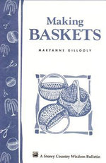 Making Baskets : Storey's Country Wisdom Bulletin A-96 - Maryanne Gillooly