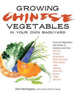 Growing Chinese Vegetables in Your Own Backyard : A Complete Planting Guide for 40 Vegetables and Herbs, from Bok Choy and Chinese Parsley to Mung Bean - Geri Harrington
