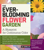 The Ever-Blooming Flower Garden : A Blueprint for Continuous Color - Lee Schneller