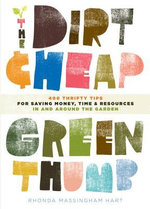 The Dirt-Cheap Green Thumb : 400 Thrifty Tips for Saving Money, Time, and Resources as You Garden - Rhonda Massingham Hart