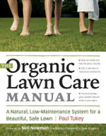 The Organic Lawn Care Manual : A Natural, Low-Maintenance System for a Beautiful, Safe Lawn - Paul Tukey