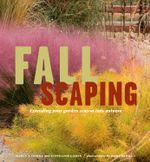 Fallscaping : Extending Your Garden Season Into Autumn - Nancy J. Ondra