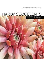 Hardy Succulents : Tough Plants for Every Climate - Saxon Holt