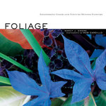 Foliage : Astonishing Color and Texture Beyond Flowers - Nancy J. Ondra
