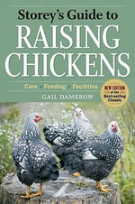 Storey's Guide to Raising Chickens : Care, Feeding, Facilities - Gail Damerow