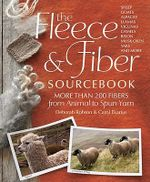 The Fleece and Fiber Sourcebook : More Than 200 Fibers from Animal to Spun Yarn - Deborah Robson