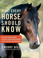 What Every Horse Should Know : A Training Guide to Developing a Confident and Safe Horse  - Cherry Hill