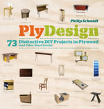 Plydesign : 73 Distinctive DIY Projects in Plywood (and Other Sheet Goods) - Philip Schmidt