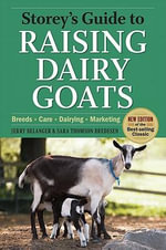 Storey's Guide to Raising Dairy Goats, 4th Edition : Breeds, Care, Dairying, Marketing - Jerry Belanger