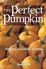 The Perfect Pumpkin : Growing/Cooking/Carving - Gail Damerow
