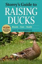 Storey's Guide to Raising Ducks, 2nd Edition : Breeds, Care, Health - Dave Holderread