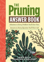The Pruning Answer Book : Solutions to Every Problem You'll Ever Face; Answers to Every Question You'll Ever Ask - Lewis Hill