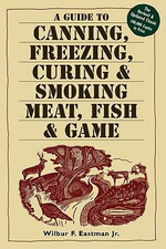 A Guide to Canning, Freezing, Curing & Smoking Meat, Fish & Game - Jr., Wilbur F. Eastman
