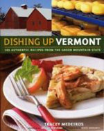 Dishing Up® Vermont : 145 Authentic Recipes from the Green Mountain State - Tracey Medeiros
