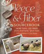 The Fleece & Fiber Sourcebook : More Than 200 Fibers, from Animal to Spun Yarn - Carol Ekarius