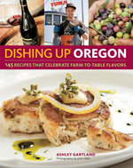 Dishing Up® Oregon : 145 Recipes That Celebrate Farm-to-Table Flavors - Ashley Gartland