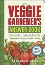 The Veggie Gardener's Answer Book : Solutions to Every Problem You'll Ever Face; Answers to Every Question You'll Ever Ask - Barbara W. Ellis
