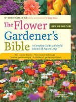 The Flower Gardener's Bible : A Complete Guide to Colorful Blooms All Season Long; 10th Anniversary Edition with a New Foreword by Suzy Bales - Lewis Hill