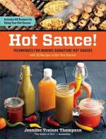 Hot Sauce! : Techniques for Making Signature Hot Sauces, with 32 Recipes to Get You Started; Includes 60 Recipes for Using Hot Sauces in Everything from Breakfast to Barbecue - Jennifer Trainer Thompson