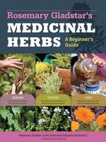 Rosemary Gladstar's Medicinal Herbs : A Beginner's Guide: 33 Healing Herbs to Know, Grow, and Use - Rosemary Gladstar