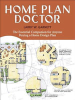 Home Plan Doctor : The Essential Companion for  Anyone Buying a Home Design Plan - Larry W. Garnett