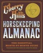 Cherry Hill's Horsekeeping Almanac : The Essential Month-by-Month Guide for Everyone Who Keeps or Cares for Horses - Cherry Hill