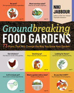 Groundbreaking Food Gardens : 73 Plans That Will Change the Way You Grow Your Garden - Niki Jabbour