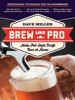 Brew Like a Pro : Make Pub-Style Draft Beer at Home - Dave Miller