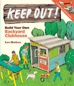 Keep Out! : Build Your Own Backyard Clubhouse: A Step-by-Step Guide - Lee Mothes
