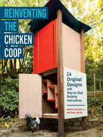 Reinventing the Chicken Coop : 14 Original Designs with Step-by-Step Building Instructions - Matthew Wolpe