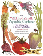 The Wildlife-Friendly Vegetable Gardener : How to Grow Food in Harmony with Nature - Tammi Hartung