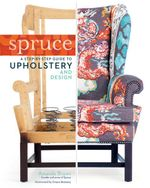 Spruce : A Step-by-Step Guide to Upholstery and Design - Amanda Brown