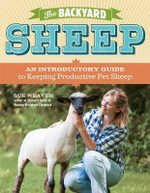 The Backyard Sheep : an Introductory Guide to Keeping Productive Pet Sheep - Sue Weaver