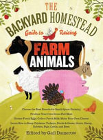 The Backyard Homestead Guide to Raising Farm Animals : Choose the Best Breeds for Small-Space Farming, Produce Your Own Grass-Fed Meat, Gather Fresh Eg - Gail Damerow
