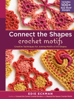 Connect the Shapes Crochet Motifs : Creative Techniques for Joining Motifs of All Shapes - Edie Eckman