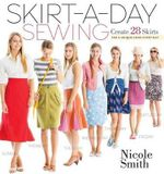 Skirt-a-Day Sewing : Create 28 Skirts for a Unique Look Everyday - Nicole Smith
