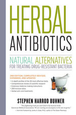 Herbal Antibiotics : Natural Alternatives for Treating Drug-resistant Bacteria - Stephen Harrod Buhner
