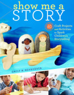 Show Me a Story : 40 Craft Projects and Activities to Spark Children's Storytelling - Emily K. Neuburger
