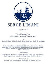 Serce Limani : Glass of an Eleventh-century Shipwreck v. 2 - George F. Bass