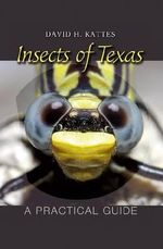 Insects of Texas : A Practical Guide - David H. Kattes