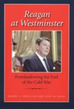 Reagan at Westminster : Foreshadowing the End of the Cold War - Robert C. Rowland