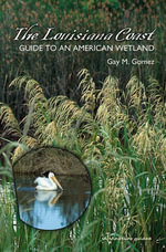 The Louisiana Coast : Guide to an American Wetland - Gay M. Gomez