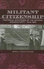 Militant Citizenship : Rhetorical Strategies of the National Woman's Party, 1913-1920 - Belinda A. Stillion Southard