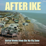 After Ike : Aerial Views from the No-Fly Zone - Bryan Carlile
