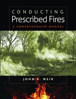 Conducting Prescribed Fires : A Comprehensive Manual - John R. Weir