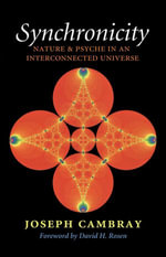 Synchronicity : Nature and Psyche in an Interconnected Universe - Joseph Cambray